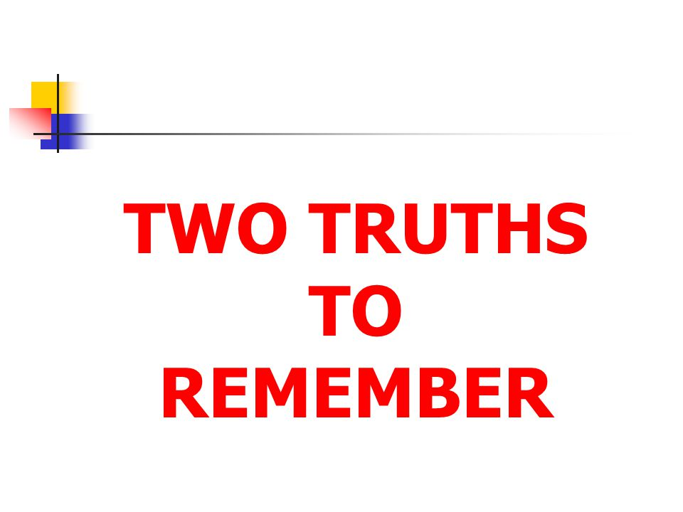TWO TRUTHS TO REMEMBER