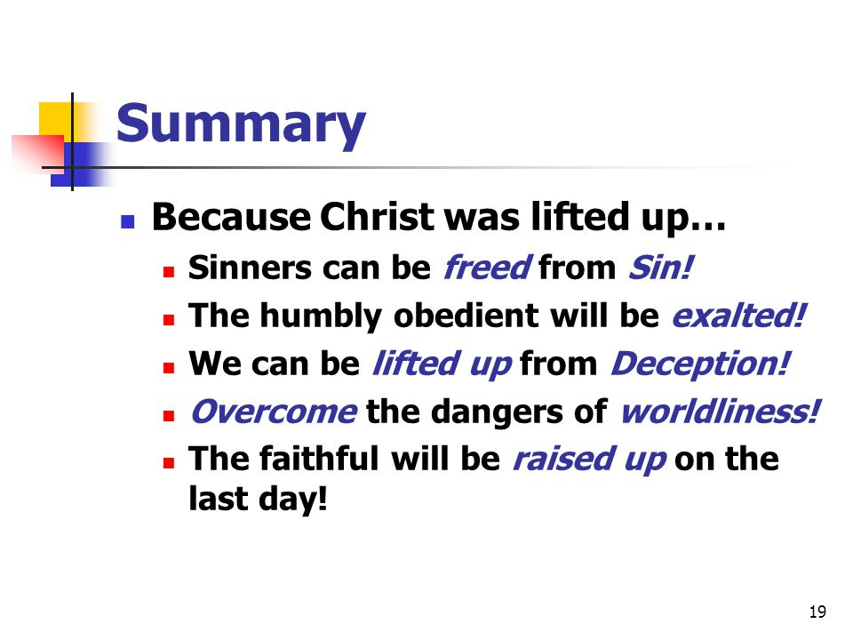 Summary Because Christ was lifted up… Sinners can be freed from Sin!