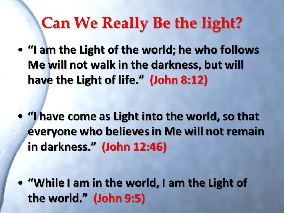 Can We Really Be the light