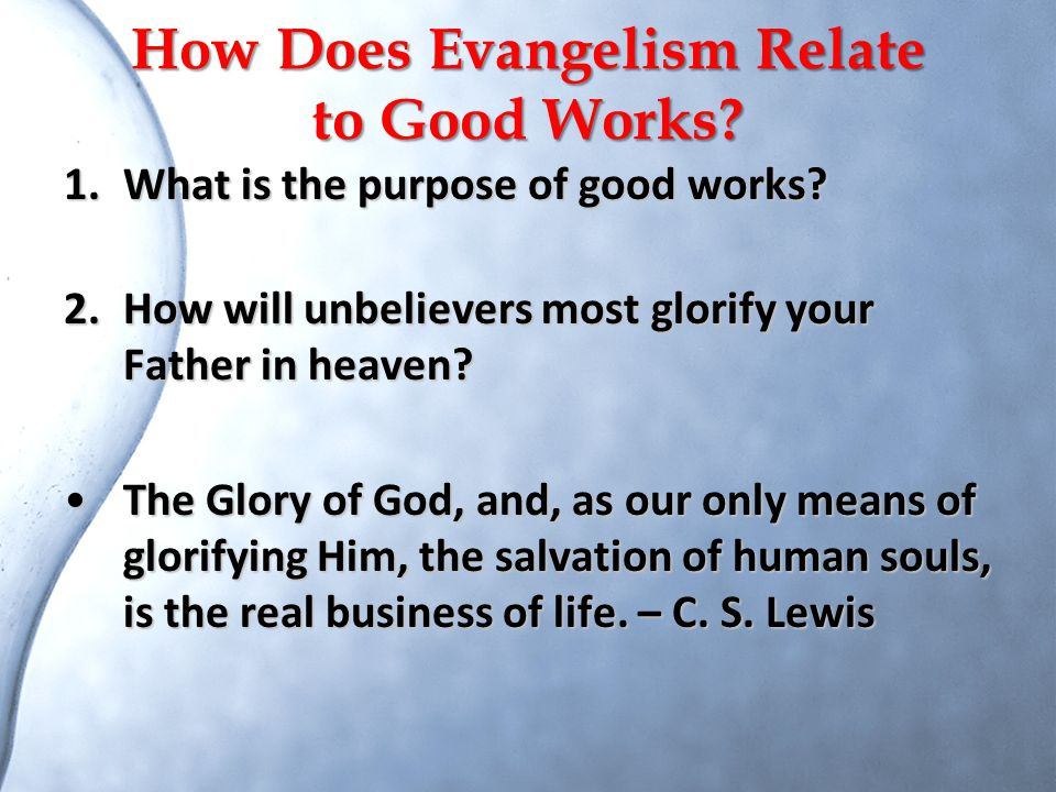 How Does Evangelism Relate to Good Works