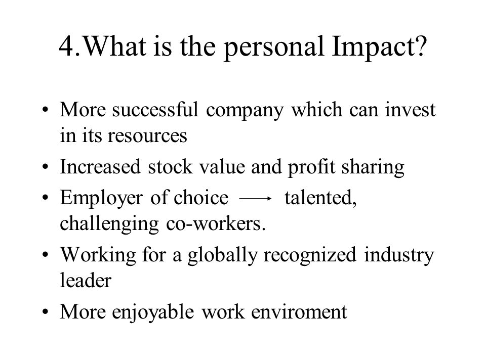 4.What is the personal Impact