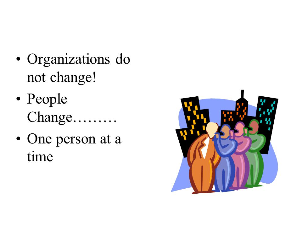 Organizations do not change!