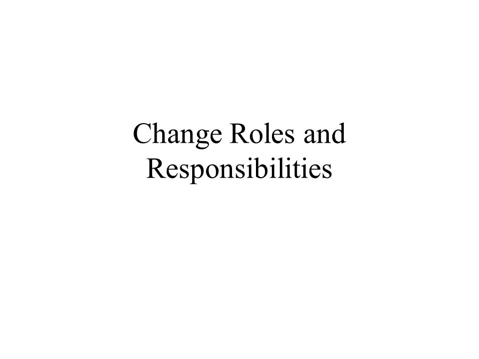 Change Roles and Responsibilities