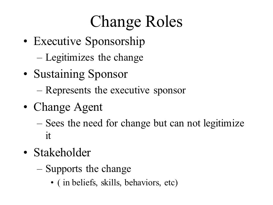 Change Roles Executive Sponsorship Sustaining Sponsor Change Agent