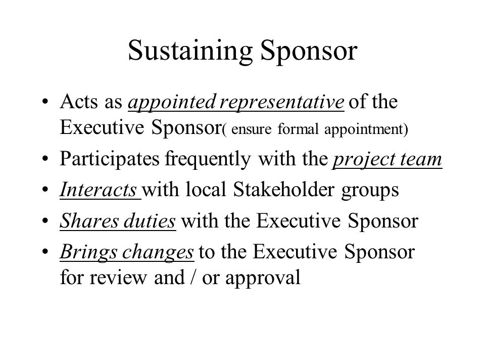 Sustaining Sponsor Acts as appointed representative of the Executive Sponsor( ensure formal appointment)