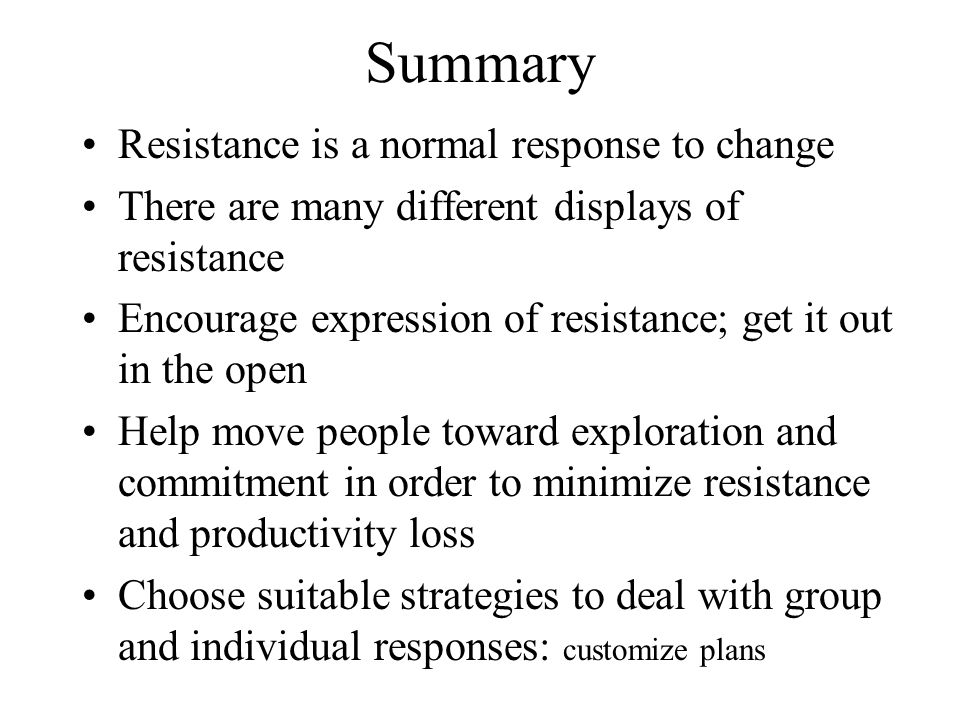 Summary Resistance is a normal response to change