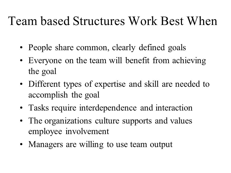 Team based Structures Work Best When