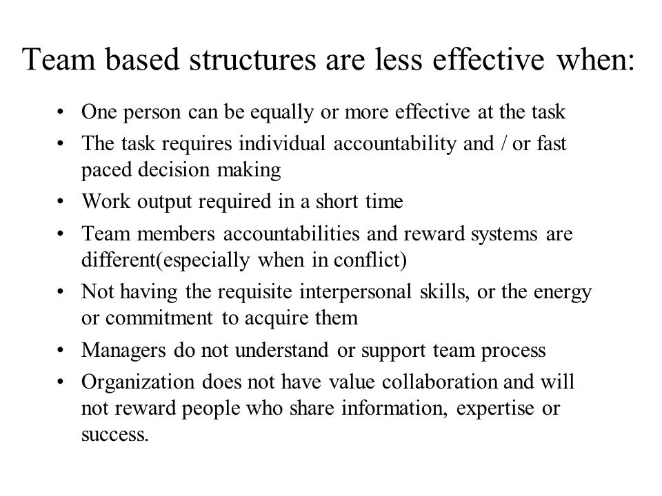 Team based structures are less effective when: