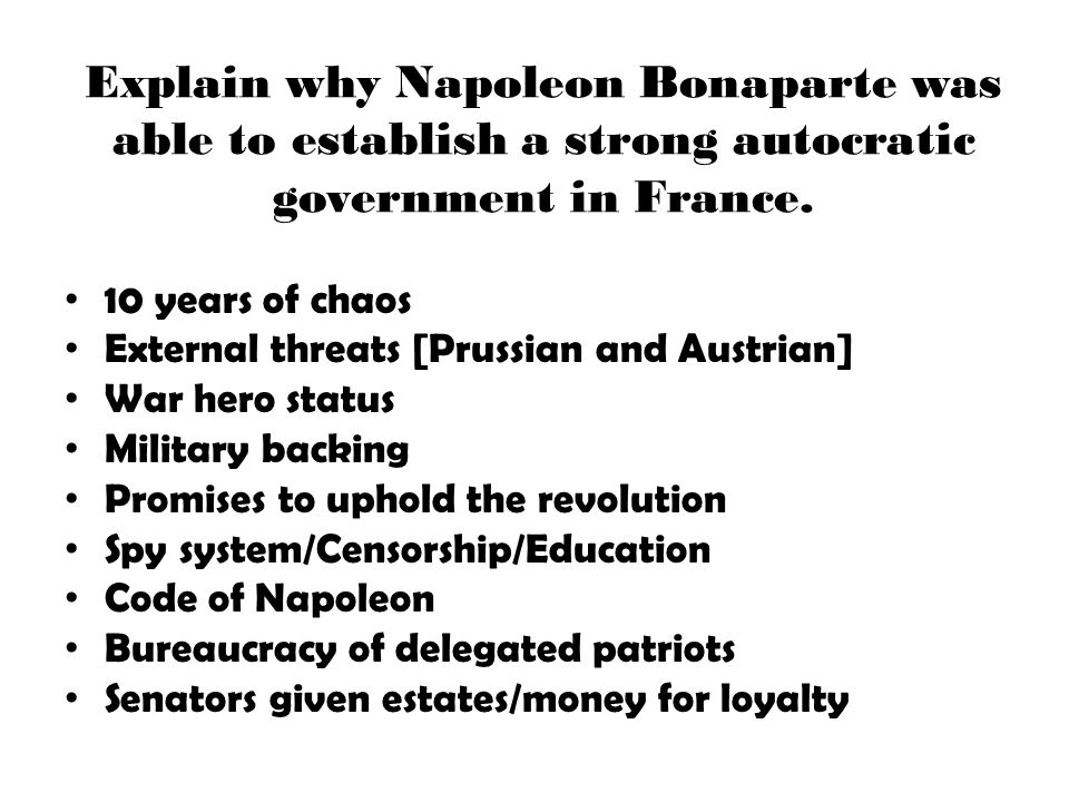 Explain why Napoleon Bonaparte was able to establish a strong autocratic government in France.