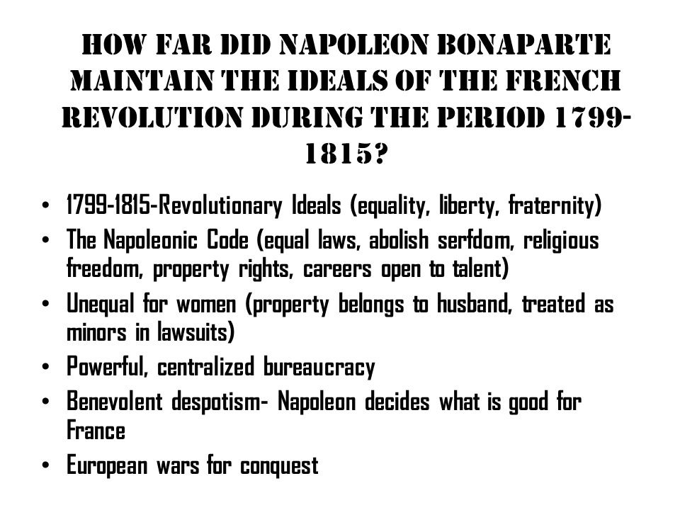 How far did Napoleon Bonaparte maintain the ideals of the French Revolution during the period 1799-1815