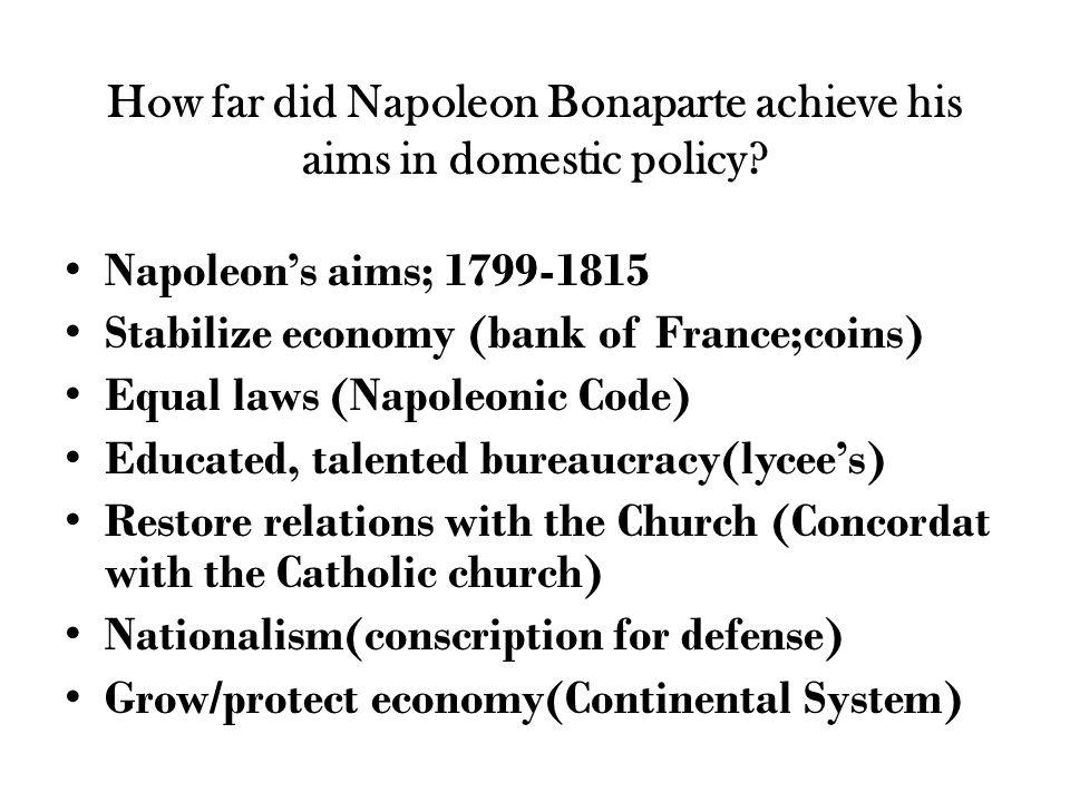How far did Napoleon Bonaparte achieve his aims in domestic policy