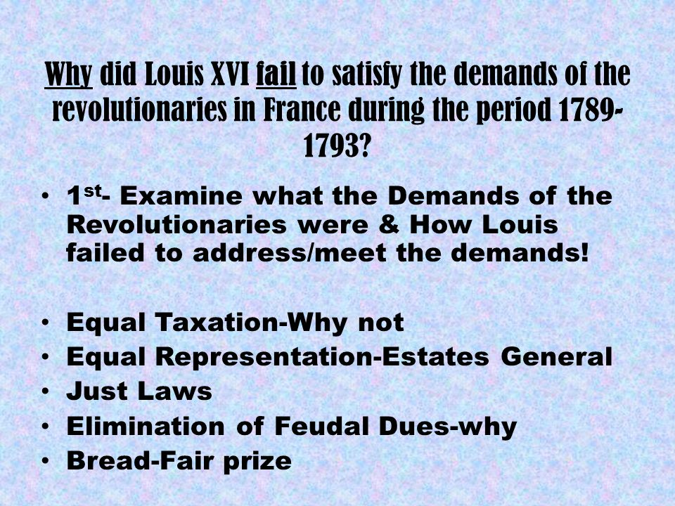 Why did Louis XVI fail to satisfy the demands of the revolutionaries in France during the period 1789-1793