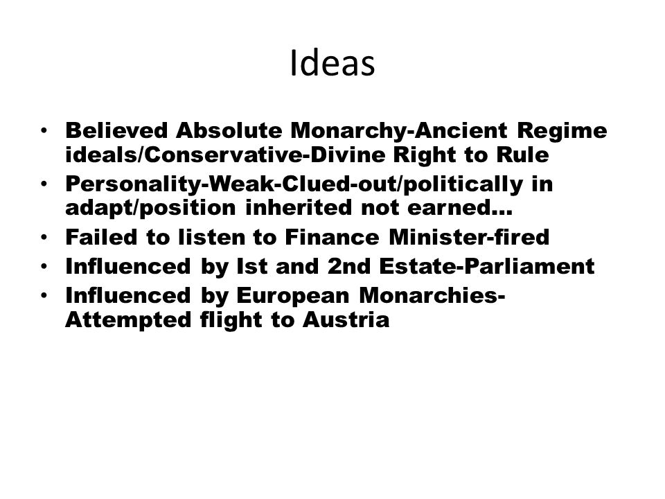 Ideas Believed Absolute Monarchy-Ancient Regime ideals/Conservative-Divine Right to Rule.