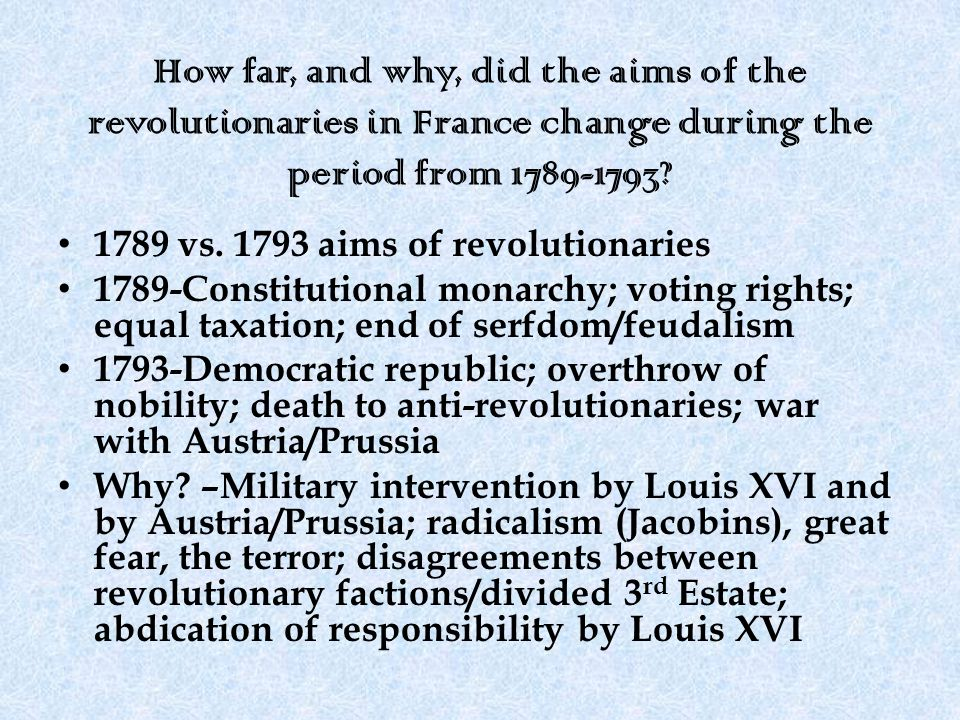 How far, and why, did the aims of the revolutionaries in France change during the period from 1789-1793