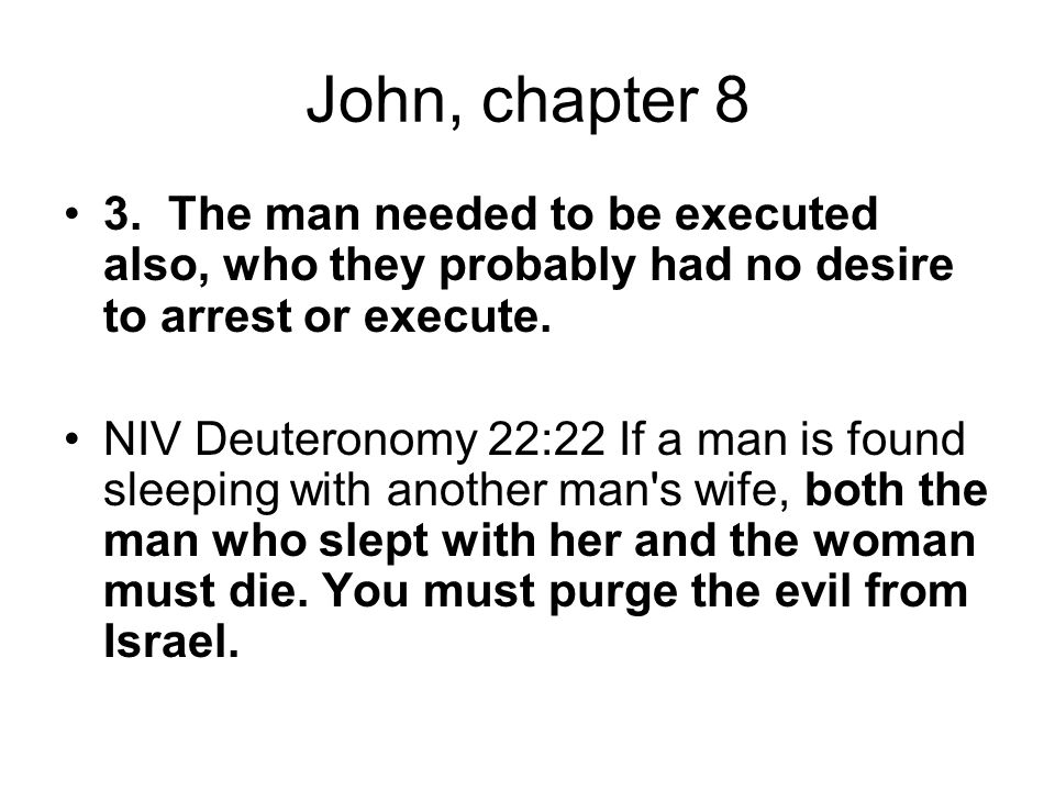 John, chapter 8 3. The man needed to be executed also, who they probably had no desire to arrest or execute.