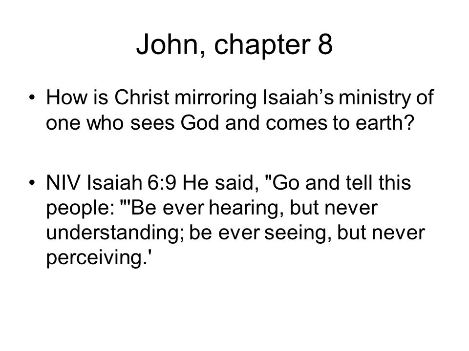 John, chapter 8 How is Christ mirroring Isaiah's ministry of one who sees God and comes to earth