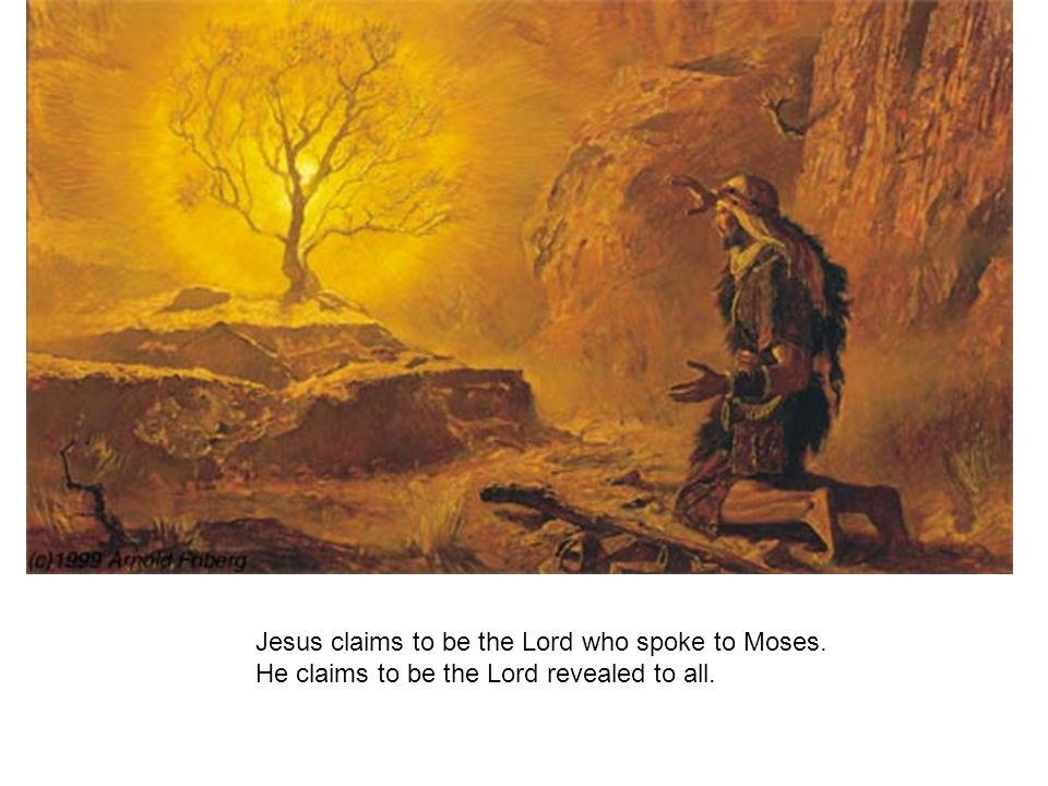 Jesus claims to be the Lord who spoke to Moses.