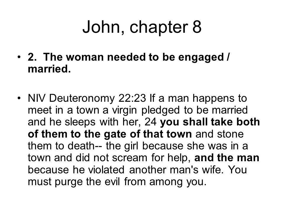 John, chapter 8 2. The woman needed to be engaged / married.