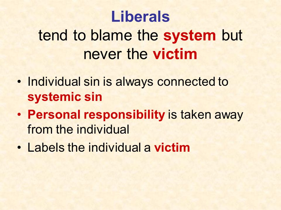 Liberals tend to blame the system but never the victim