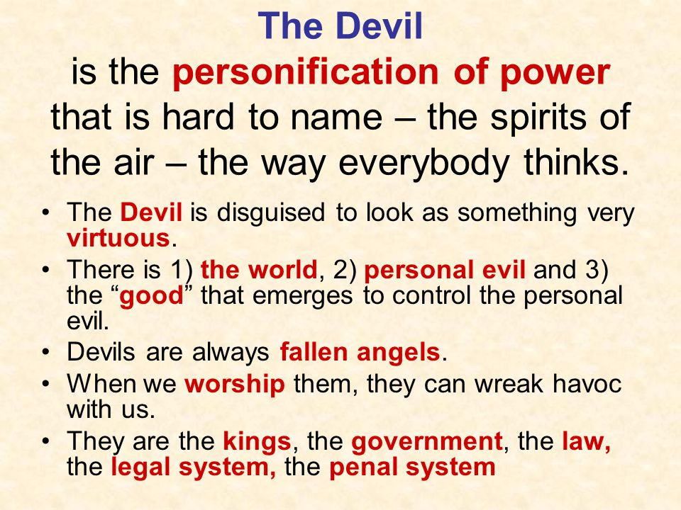 The Devil is the personification of power that is hard to name – the spirits of the air – the way everybody thinks.