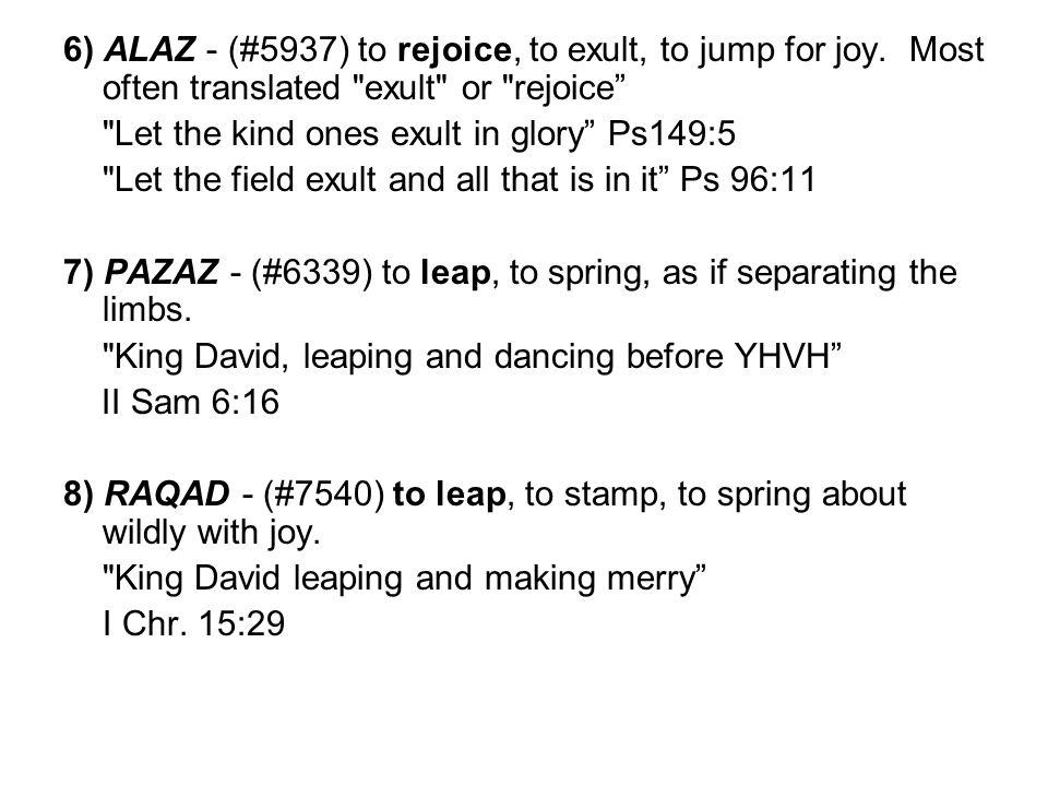 6) ALAZ - (#5937) to rejoice, to exult, to jump for joy