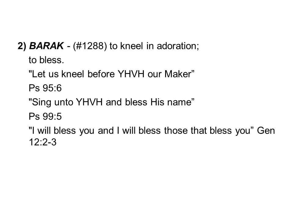 2) BARAK - (#1288) to kneel in adoration;