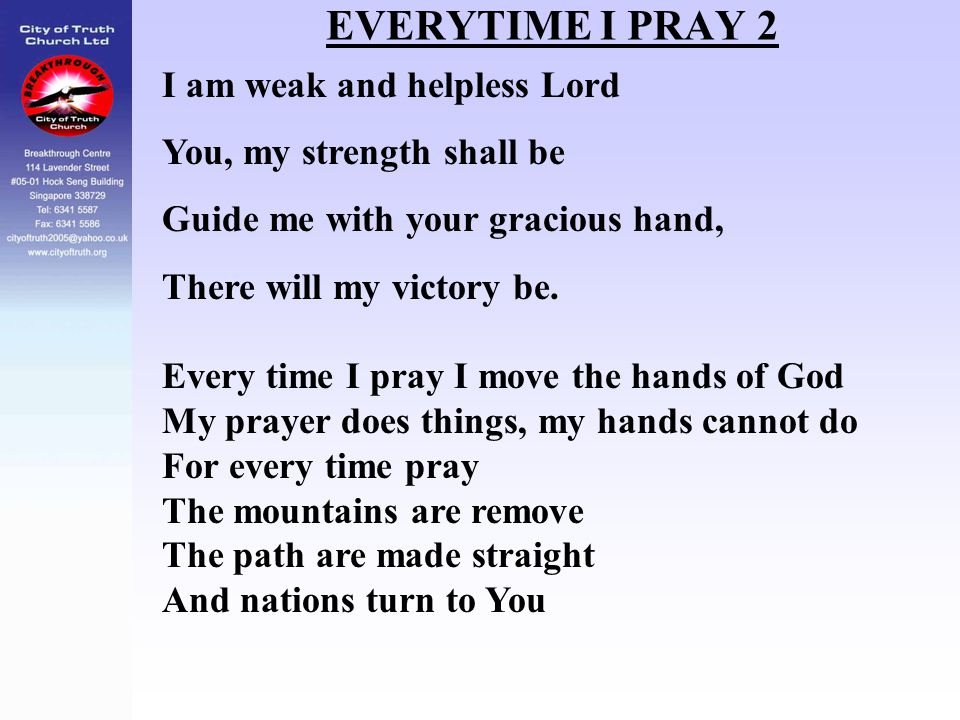 EVERYTIME I PRAY 2 I am weak and helpless Lord