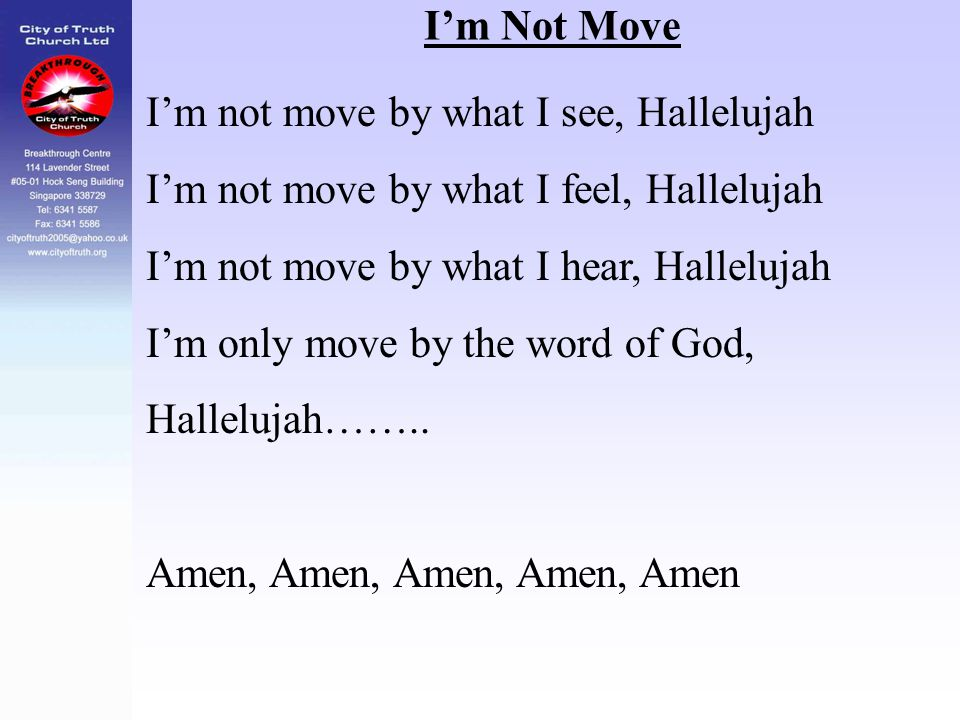 I'm Not Move I'm not move by what I see, Hallelujah. I'm not move by what I feel, Hallelujah. I'm not move by what I hear, Hallelujah.