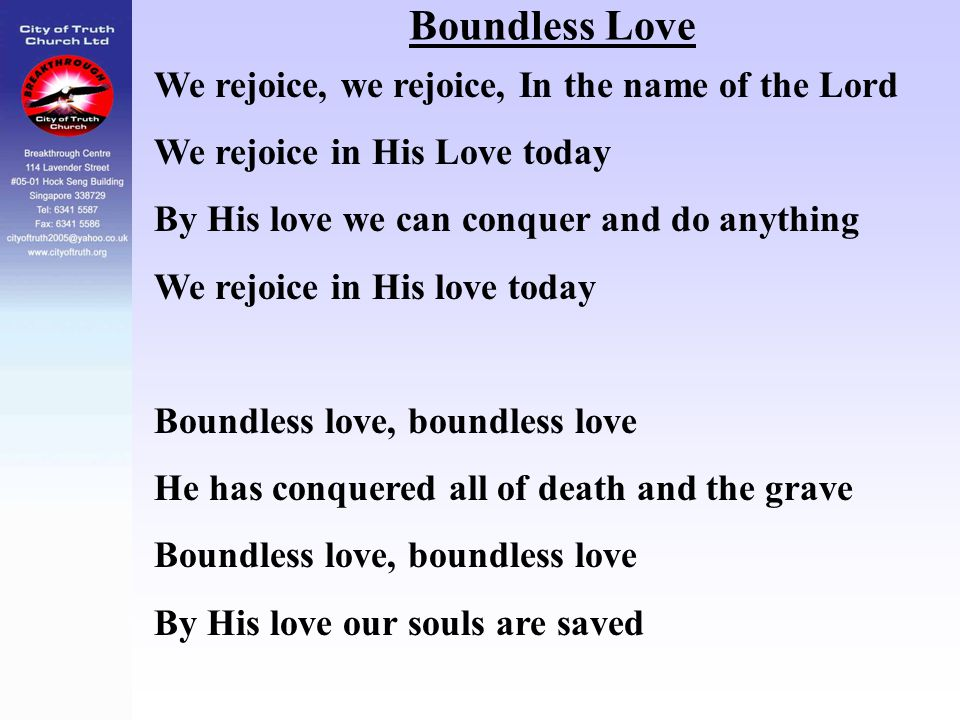 Boundless Love We rejoice, we rejoice, In the name of the Lord