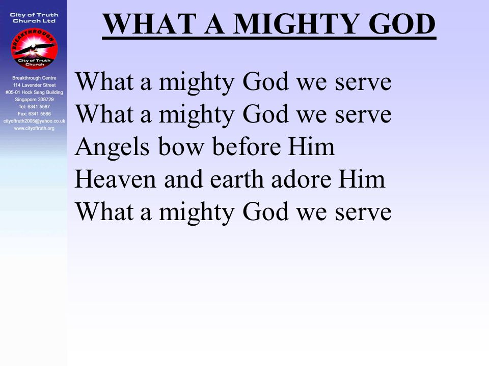 WHAT A MIGHTY GOD What a mighty God we serve Angels bow before Him