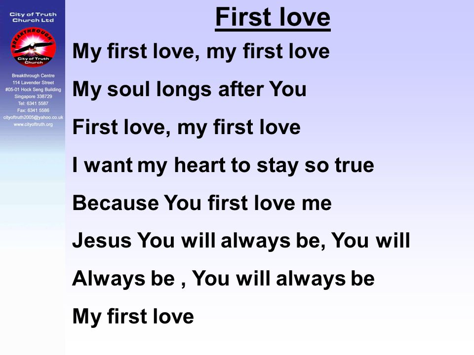 First love My first love, my first love My soul longs after You