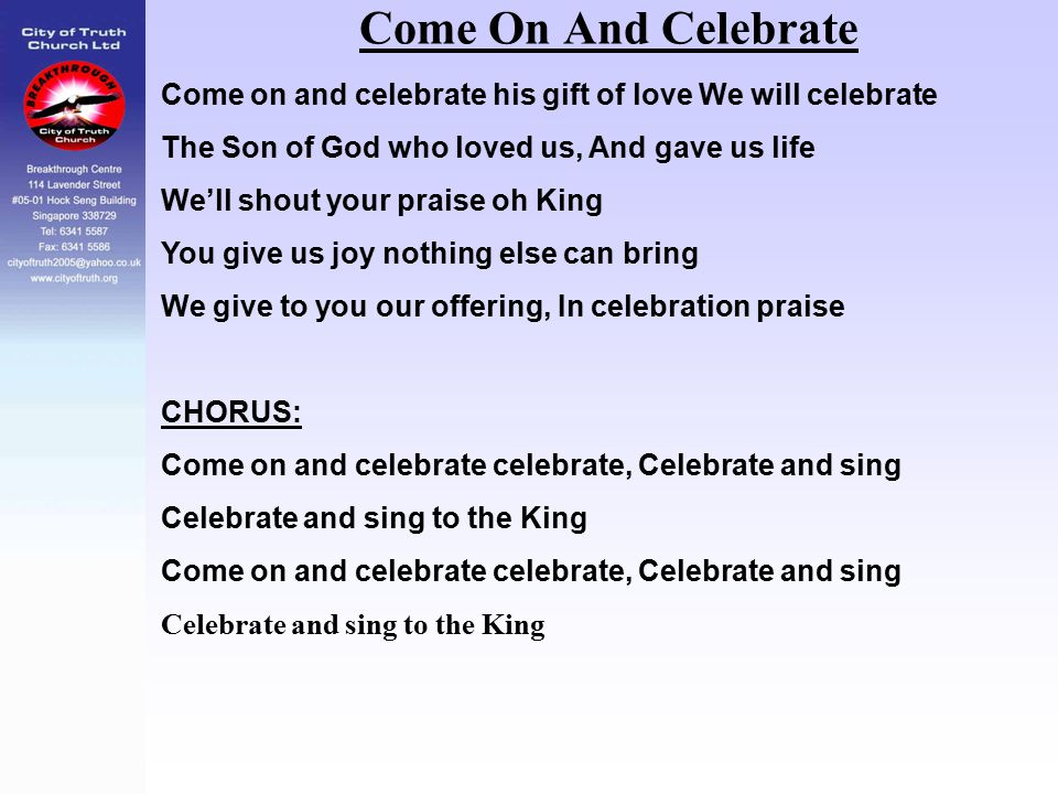 Come On And Celebrate Come on and celebrate his gift of love We will celebrate. The Son of God who loved us, And gave us life.