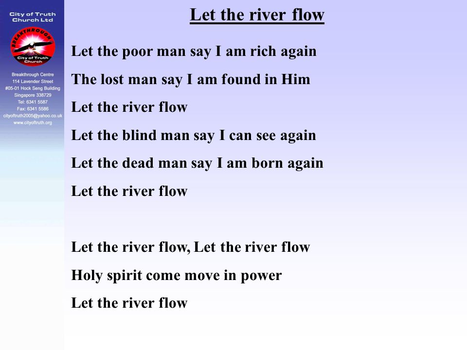 Let the river flow Let the poor man say I am rich again