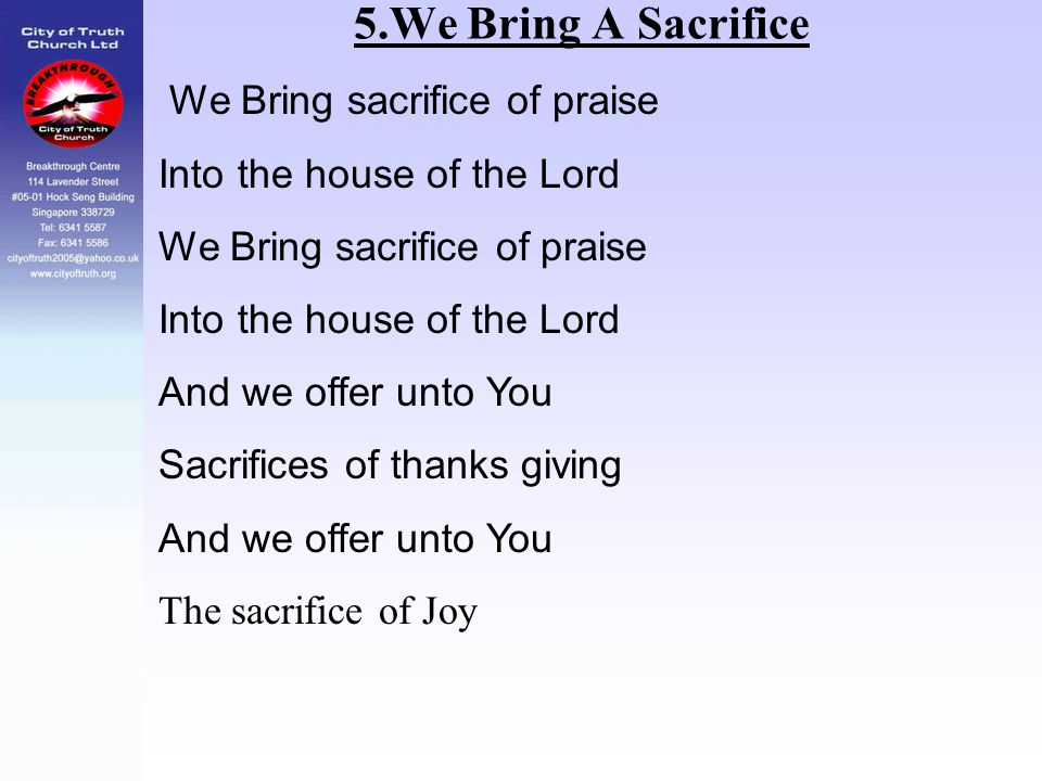 5.We Bring A Sacrifice We Bring sacrifice of praise