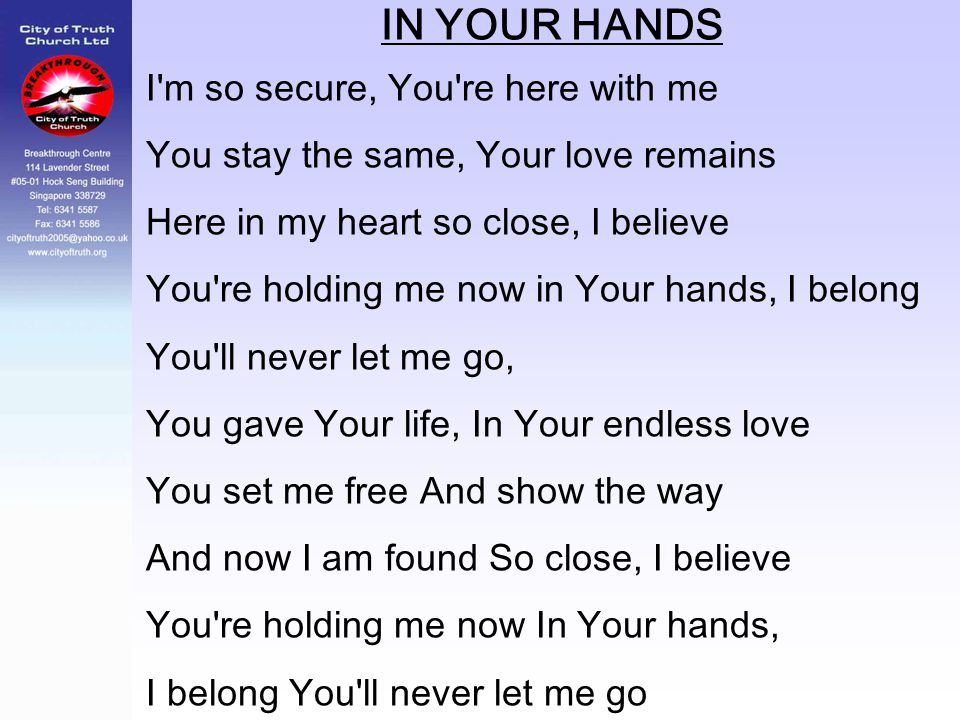 IN YOUR HANDS I m so secure, You re here with me