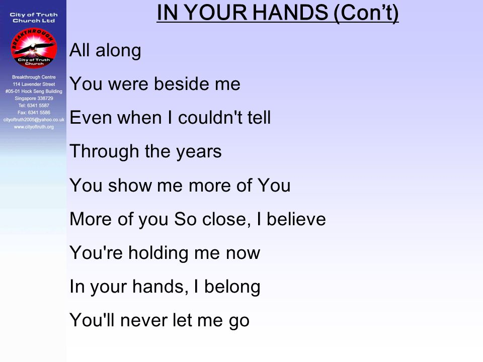 IN YOUR HANDS (Con't) All along You were beside me