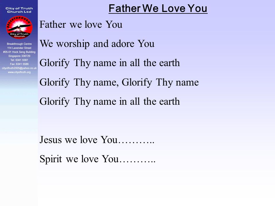 Father We Love You Father we love You. We worship and adore You. Glorify Thy name in all the earth.