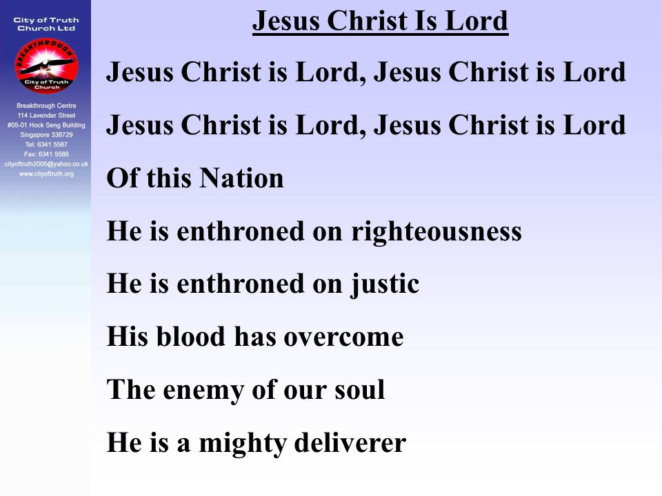 Jesus Christ Is Lord Jesus Christ is Lord, Jesus Christ is Lord. Of this Nation. He is enthroned on righteousness.