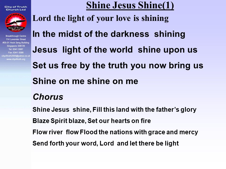 Shine Jesus Shine(1) Lord the light of your love is shining