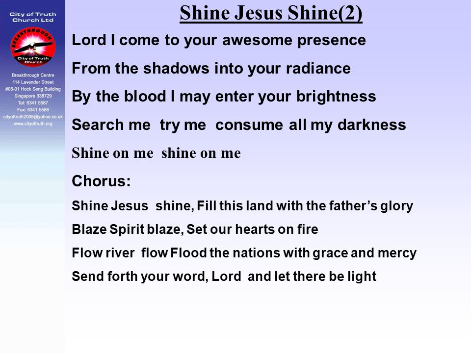 Shine Jesus Shine(2) Lord I come to your awesome presence