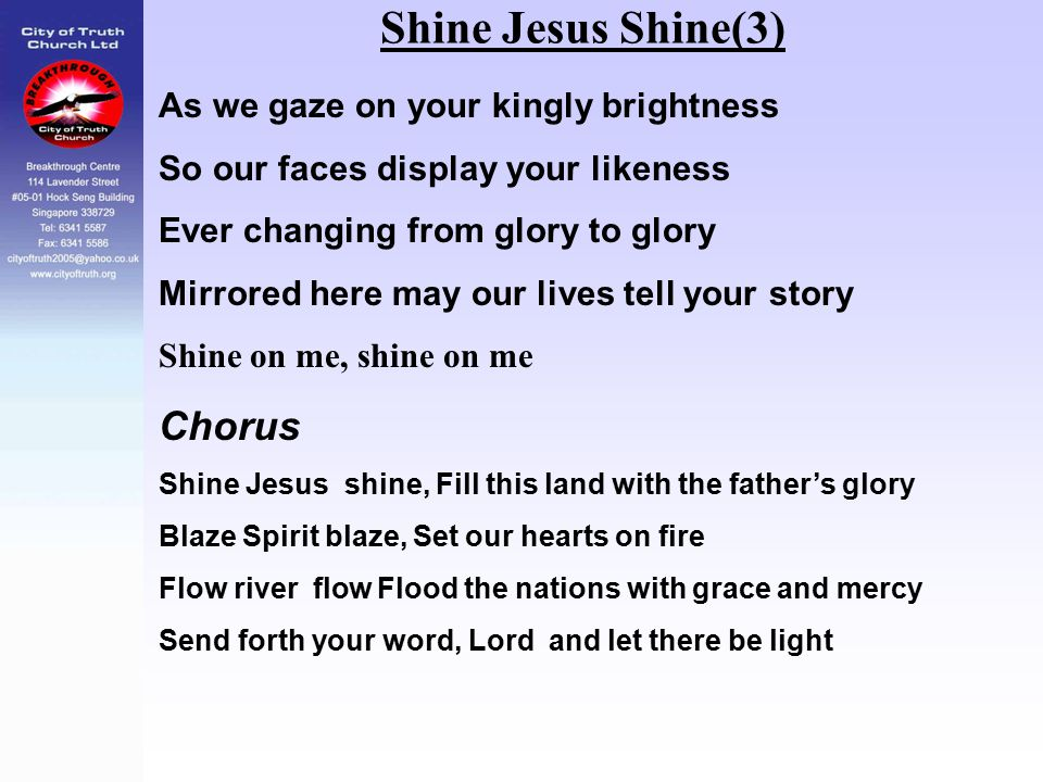 Shine Jesus Shine(3) Chorus As we gaze on your kingly brightness