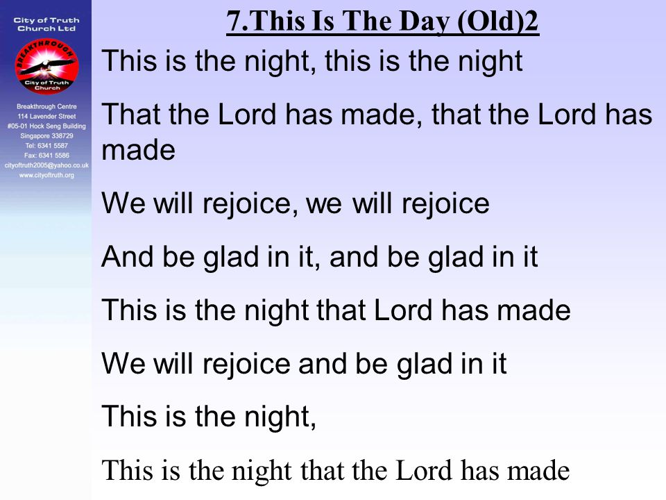 7.This Is The Day (Old)2 This is the night, this is the night. That the Lord has made, that the Lord has made.