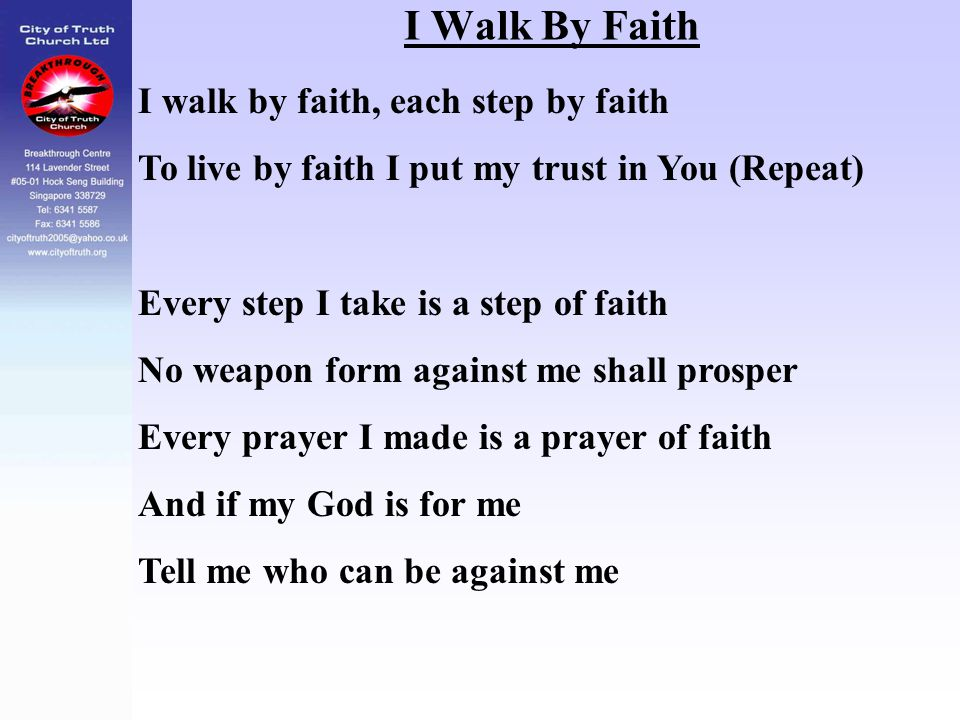 I Walk By Faith I walk by faith, each step by faith