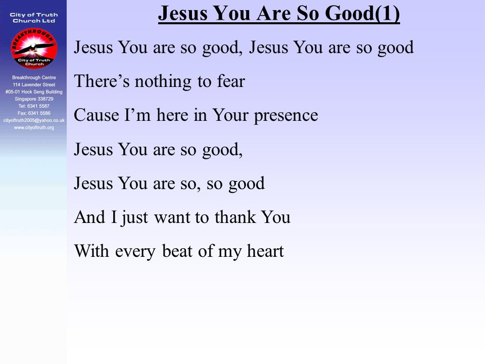 Jesus You Are So Good(1) Jesus You are so good, Jesus You are so good