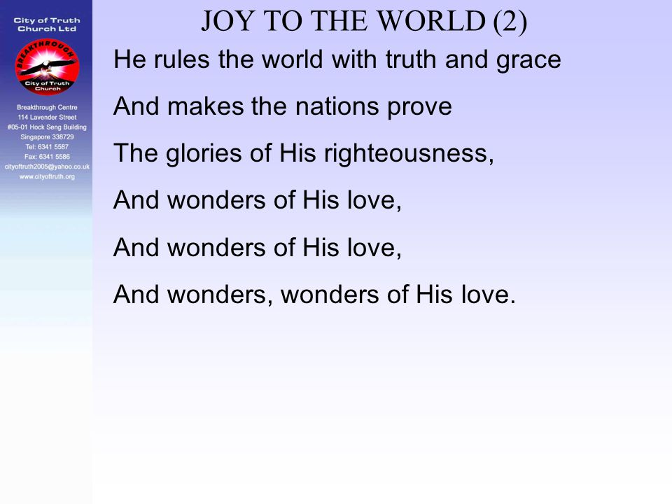 JOY TO THE WORLD (2) He rules the world with truth and grace