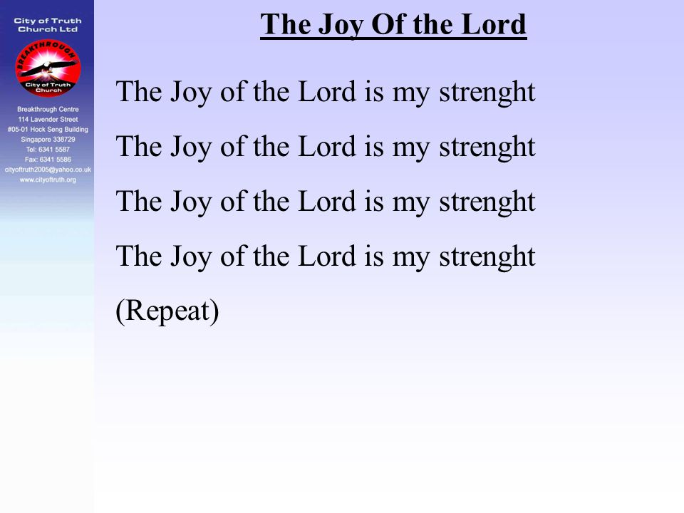 The Joy Of the Lord The Joy of the Lord is my strenght (Repeat)