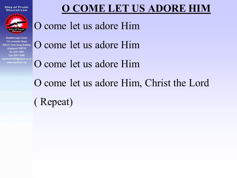 O COME LET US ADORE HIM O come let us adore Him O come let us adore Him, Christ the Lord ( Repeat)