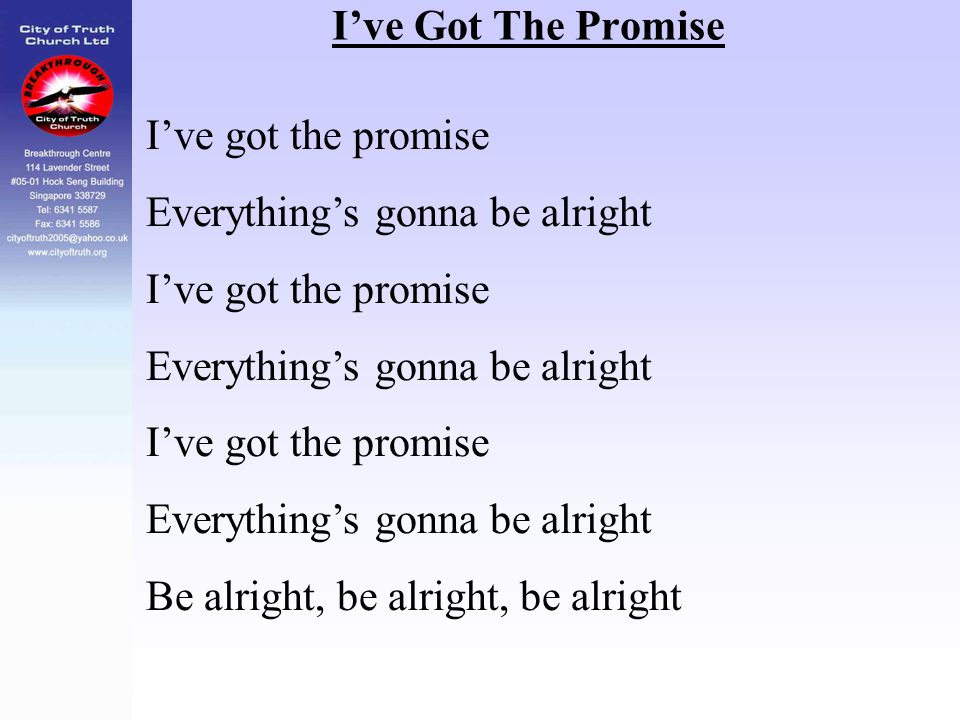 I've Got The Promise I've got the promise. Everything's gonna be alright.