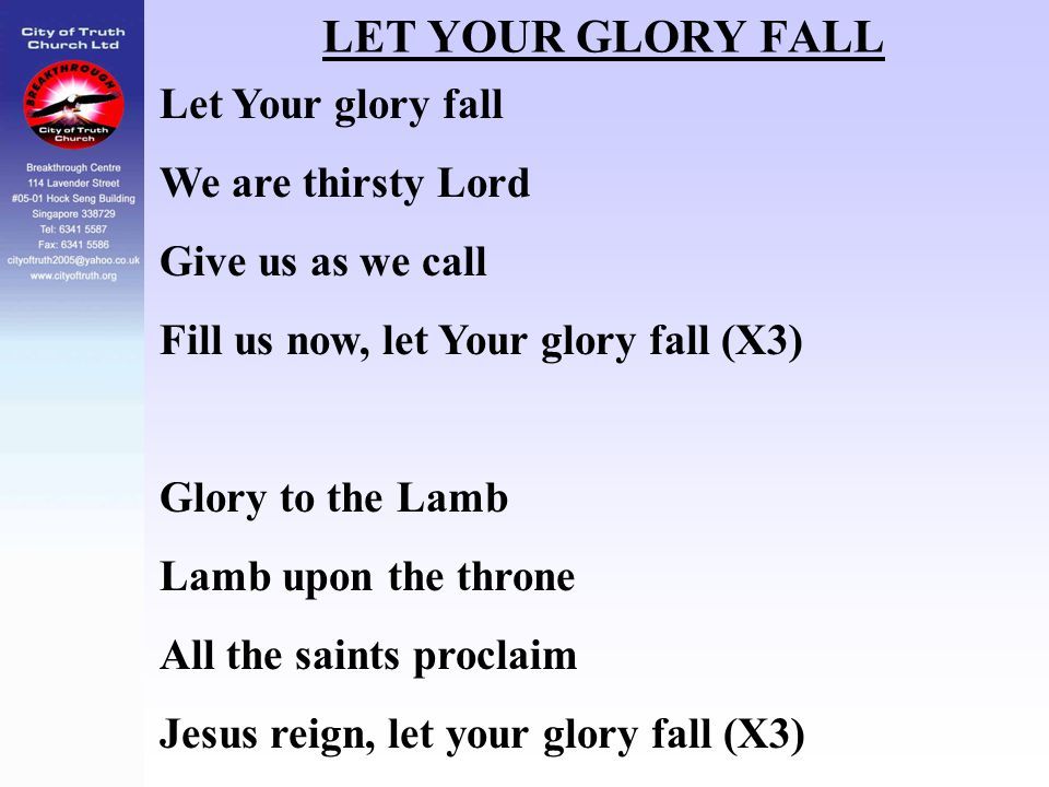 LET YOUR GLORY FALL Let Your glory fall We are thirsty Lord