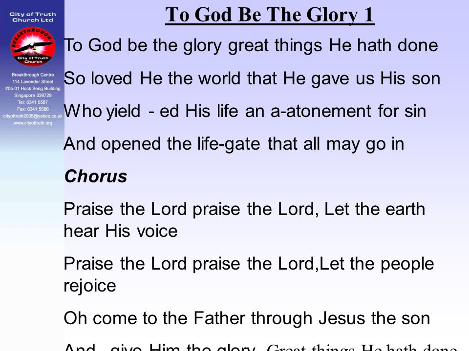 To God Be The Glory 1 To God be the glory great things He hath done